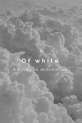 Of white A Study in minimalism