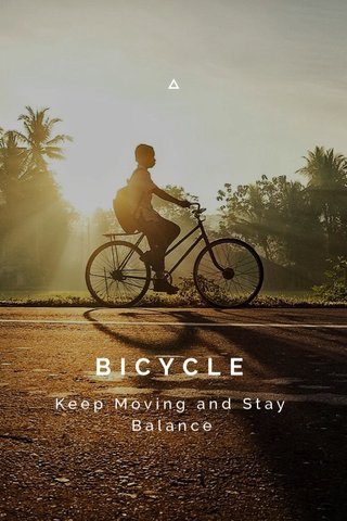 BICYCLE Keep Moving and Stay Balance
