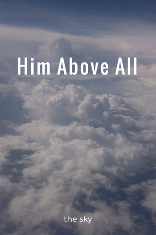 Him Above All the sky