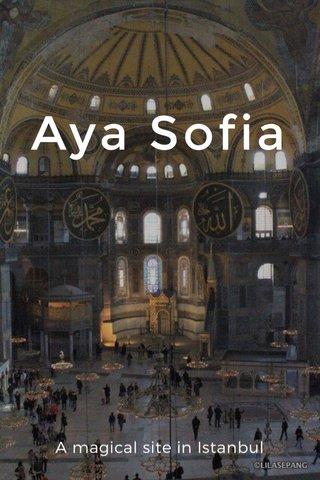 Aya Sofia A magical site in Istanbul