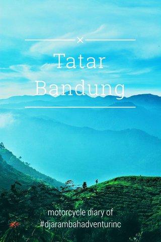 Tatar Bandung motorcycle diary of #djarambahadventurinc