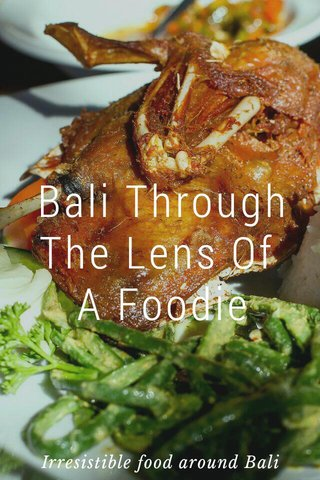 Bali Through The Lens Of A Foodie Irresistible food around Bali