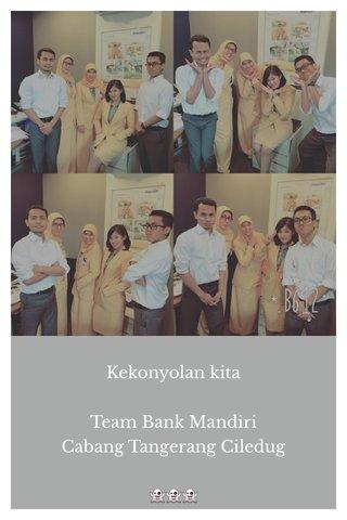 Kekonyolan kita Team Bank Mandiri Cabang Tangerang Ciledug 👻👻👻