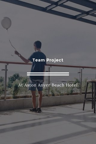 Team Project At Aston Anyer Beach Hotel