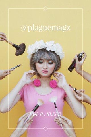@plaguemagz VOL II : KLEUR