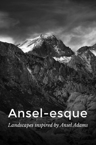 Ansel-esque Landscapes inspired by Ansel Adams
