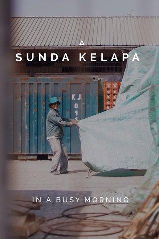 SUNDA KELAPA IN A BUSY MORNING