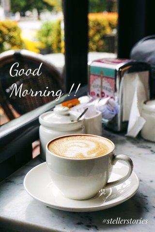 Good Morning !! #stellerstories