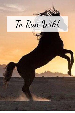 To Run Wild