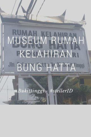 MUSEUM RUMAH KELAHIRAN BUNG HATTA Bukittinggi - #stellerID