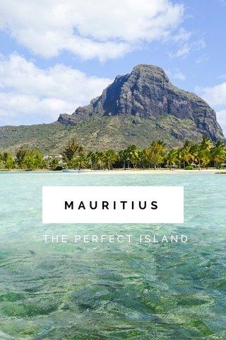 MAURITIUS THE PERFECT ISLAND