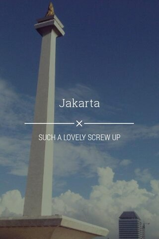 Jakarta SUCH A LOVELY SCREW UP