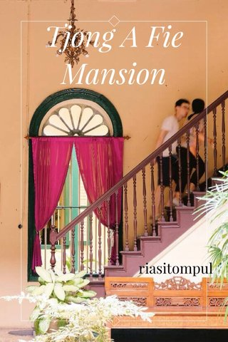 Tjong A Fie Mansion riasitompul