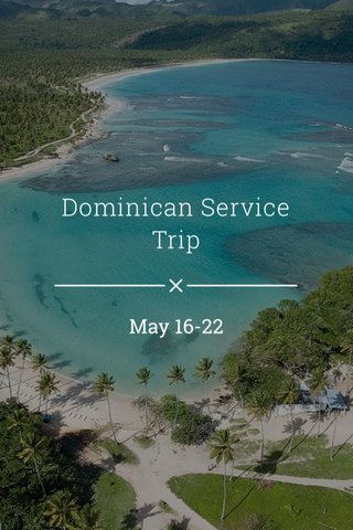 Dominican Service Trip May 16-22