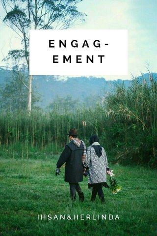 ENGAG-EMENT IHSAN&HERLINDA