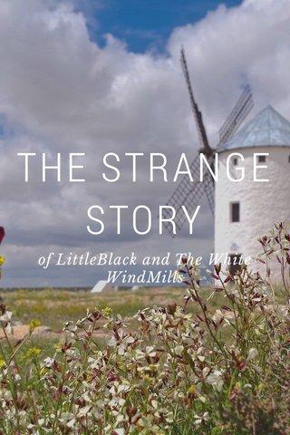 THE STRANGE STORY of LittleBlack and The White WindMills