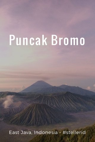 Puncak Bromo East Java, Indonesia - #stellerid