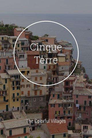 Cinque Terre The Colorful Villages