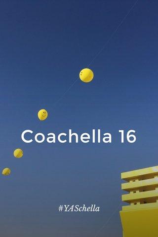 Coachella 16 #YASchella