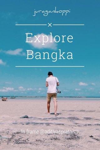 Explore Bangka In frame @aditiyaspratama
