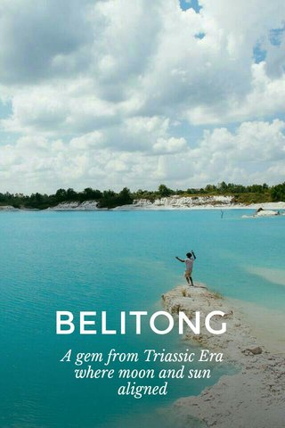 BELITONG A gem from Triassic Era where moon and sun aligned