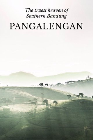 PANGALENGAN The truest heaven of Southern Bandung