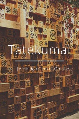 Tatekumai |A Hidden Gem of Omakase