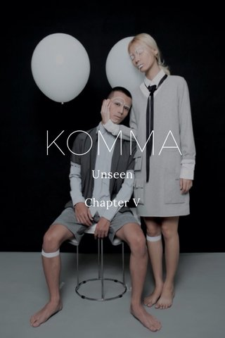 KOMMA Unseen Chapter V