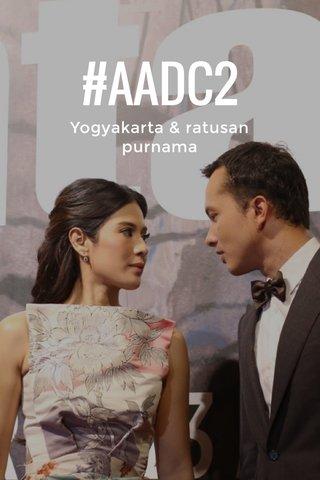#AADC2 Yogyakarta & ratusan purnama