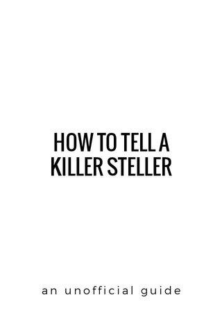 HOW TO TELL A KILLER STELLER an unofficial guide