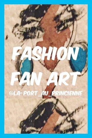 Fashion fan art @la-port_au_princienne