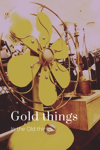 Gold things In the Old things
