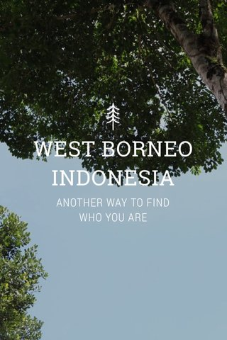 WEST BORNEO INDONESIA ANOTHER WAY TO FIND WHO YOU ARE