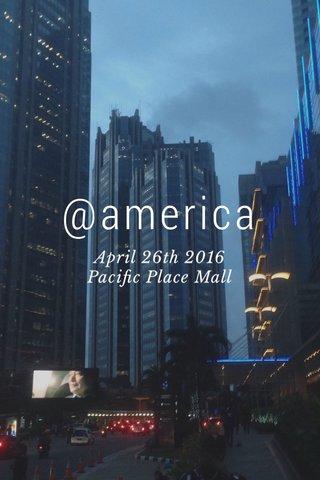 @america April 26th 2016 Pacific Place Mall
