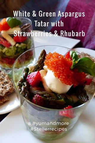White & Green Aspargus Tatar with Strawberries & Rhubarb a #yumandmore #Stellerrecipes