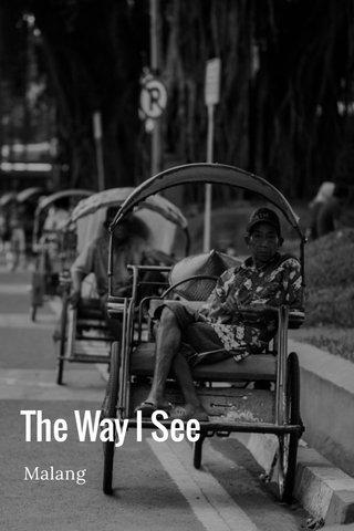 The Way I See Malang