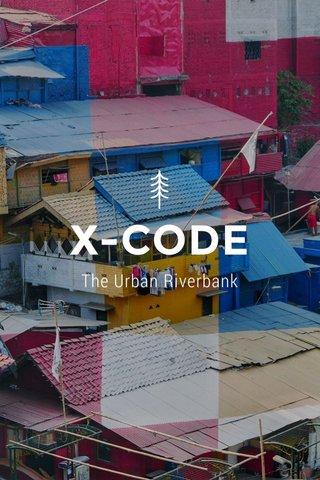 X-CODE The Urban Riverbank