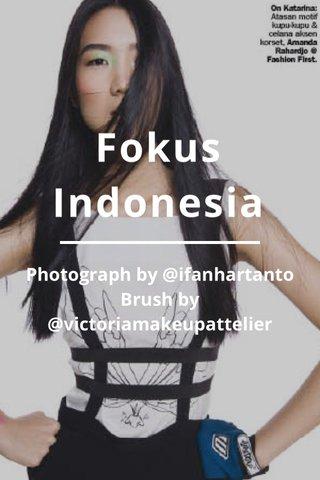 Fokus Indonesia Photograph by @ifanhartanto Brush by @victoriamakeupattelier