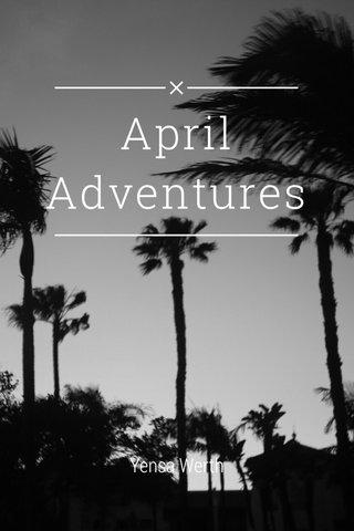 April Adventures Yensa Werth