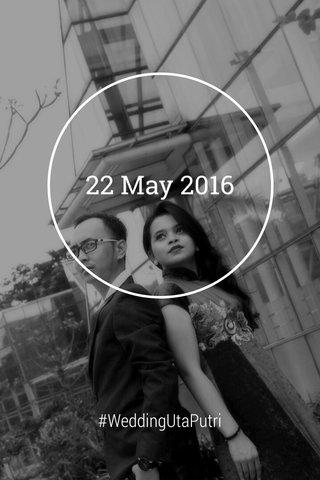 22 May 2016 #WeddingUtaPutri