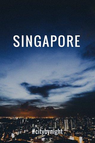 SINGAPORE #citybynight
