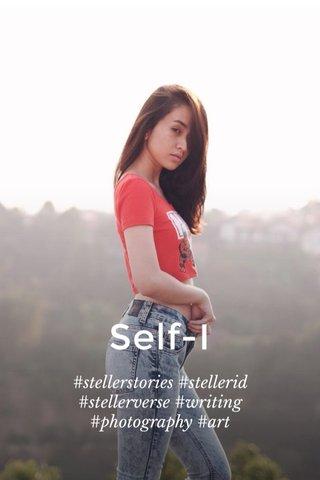 Self-I #stellerstories #stellerid #stellerverse #writing #photography #art