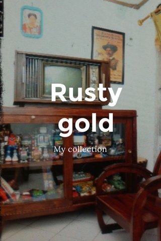 Rusty gold My collection