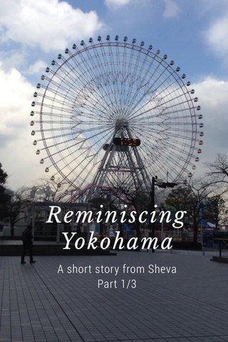 Reminiscing Yokohama A short story from Sheva Part 1/3