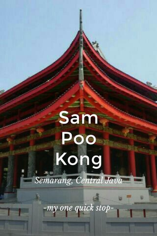 Sam Poo Kong Semarang, Central Java -my one quick stop-