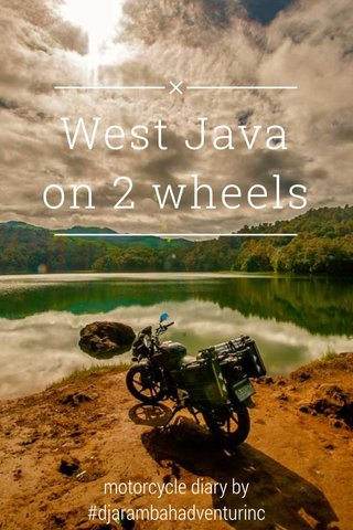 West Java on 2 wheels motorcycle diary by #djarambahadventurinc