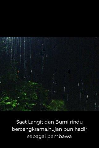 Saat Langit dan Bumi rindu bercengkrama,hujan pun hadir sebagai pembawa cerita,simaklah...