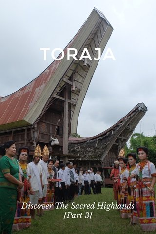 TORAJA Discover The Sacred Highlands [Part 3]