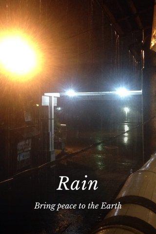 Rain Bring peace to the Earth