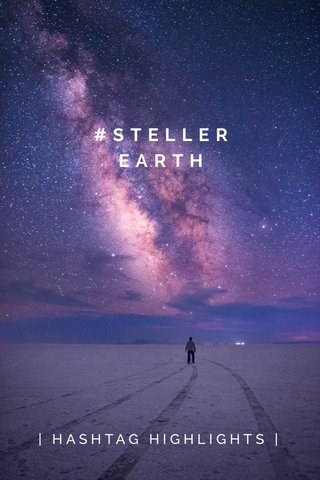 #STELLEREARTH | HASHTAG HIGHLIGHTS |